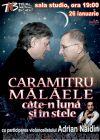 Bilete la Caramitru - Malaele, cate-n luna si in stele - 26 Ian 2015