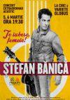 Bilete la Stefan Banica - Te iubesc,femeie! - 06 Mart 2015