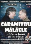 Bilete la Caramitru Malaele - cate-n luna si in stele - 01 Iunie 2015 REPROGRAMAT 14 Sept 2015