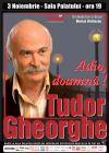 Bilete la Tudor Gheorghe - Adio,doamna! - 03 Nov 2015