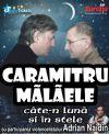 Bilete la Caramitru - Malaele, cate-n luna si in stele - Timisoara 27 Oct 2015