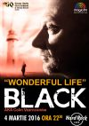 Bilete la BLACK - '' Wonderful Life ''- 04 Martie 2016